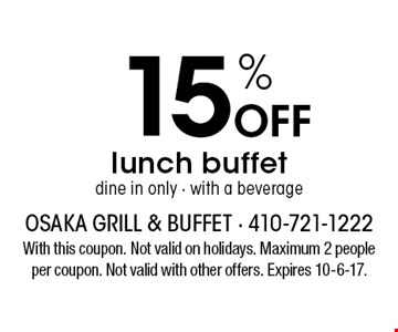 15% Off lunch buffet dine in only - with a beverage. With this coupon. Not valid on holidays. Maximum 2 people per coupon. Not valid with other offers. Expires 10-6-17.