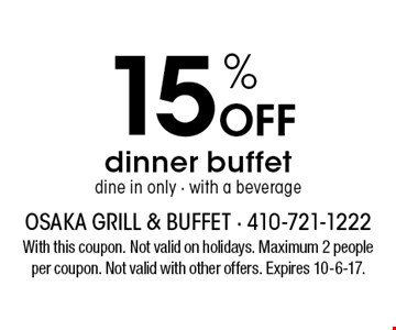 15% Off dinner buffet. Dine in only - with a beverage. With this coupon. Not valid on holidays. Maximum 2 people per coupon. Not valid with other offers. Expires 10-6-17.
