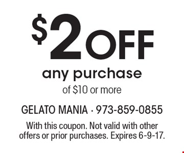 $2 OFF any purchase of $10 or more. With this coupon. Not valid with other offers or prior purchases. Expires 6-9-17.