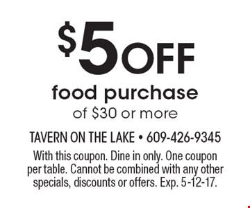 $5 Off food purchase of $30 or more. With this coupon. Dine in only. One coupon per table. Cannot be combined with any other specials, discounts or offers. Exp. 5-12-17.
