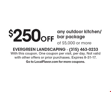 $250 Off any outdoor kitchen/bar package of $5,000 or more. With this coupon. One coupon per visit, per day. Not valid with other offers or prior purchases. Expires 8-31-17. Go to LocalFlavor.com for more coupons.