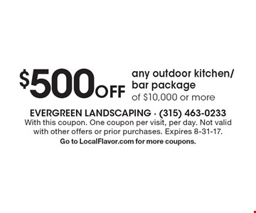 $500 Off any outdoor kitchen/bar package of $10,000 or more. With this coupon. One coupon per visit, per day. Not valid with other offers or prior purchases. Expires 8-31-17. Go to LocalFlavor.com for more coupons.