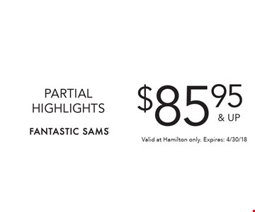 $85.95 & UP PARTIAL HIGHLIGHTS. Valid at Hamilton only. Expires: 4/30/18