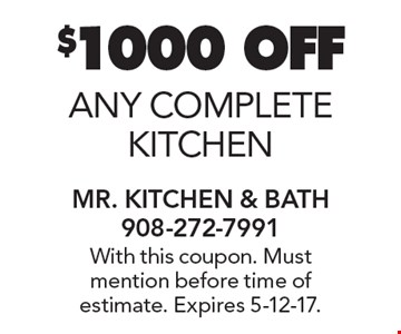 $1000 OFF any complete kitchen. With this coupon. Must mention before time of estimate. Expires 5-12-17.