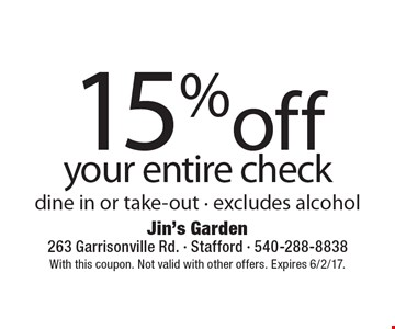 15% off your entire check dine in or take-out - excludes alcohol. With this coupon. Not valid with other offers. Expires 6/2/17.