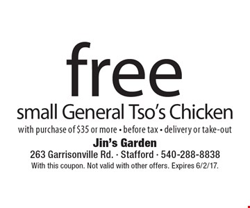 free small General Tso's Chicken with purchase of $35 or more - before tax - delivery or take-out. With this coupon. Not valid with other offers. Expires 6/2/17.