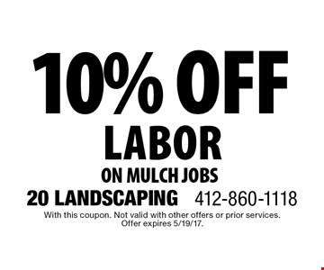 10% off labor on mulch jobs. With this coupon. Not valid with other offers or prior services. Offer expires 5/19/17.