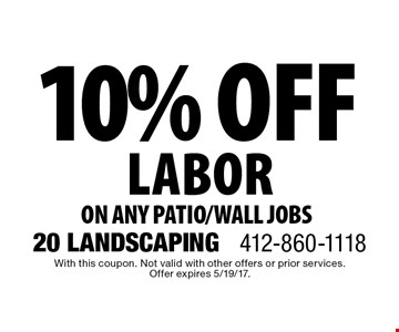 10% off labor on any patio/wall jobs. With this coupon. Not valid with other offers or prior services. Offer expires 5/19/17.