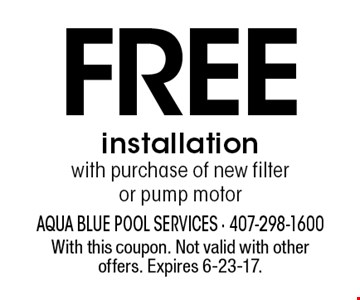 Free installation with purchase of new filter or pump motor. With this coupon. Not valid with other offers. Expires 6-23-17.