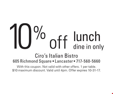 10% off lunch dine in only. With this coupon. Not valid with other offers. 1 per table. $10 maximum discount. Valid until 4pm. Offer expires 10-31-17.