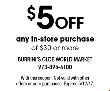 $5 Off any in-store purchase of $30 or more. With this coupon. Not valid with other offers or prior purchases. Expires 5/12/17.