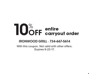 10% Off entire carryout order. With this coupon. Not valid with other offers. Expires 9-22-17.
