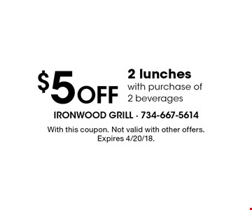 $5 Off 2 lunches with purchase of 2 beverages. With this coupon. Not valid with other offers. Expires 4/20/18.