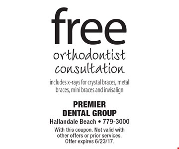 free orthodontist consultation. includes x-rays for crystal braces, metal braces, mini braces and invisalign . With this coupon. Not valid with other offers or prior services. Offer expires 6/23/17.