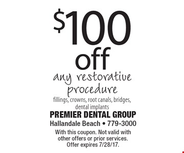 $100 off any restorative procedure fillings, crowns, root canals, bridges, dental implants. With this coupon. Not valid with other offers or prior services. Offer expires 7/28/17.