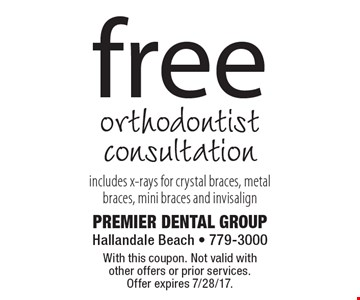 free orthodontist consultation includes x-rays for crystal braces, metal braces, mini braces and invisalign. With this coupon. Not valid with other offers or prior services. Offer expires 7/28/17.