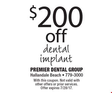 $200 off dental implant. With this coupon. Not valid with other offers or prior services. Offer expires 7/28/17.