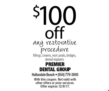 $100 off any restorative procedurefillings, crowns, root canals, bridges, dental implants. With this coupon. Not valid with other offers or prior services. Offer expires 12/8/17.