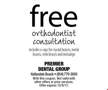 free orthodontist consultation includes x-rays for crystal braces, metal braces, mini braces and invisalign . With this coupon. Not valid with other offers or prior services. Offer expires 12/8/17.