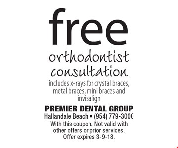 Free orthodontist consultation. Includes x-rays for crystal braces, metal braces, mini braces and invisalign. With this coupon. Not valid with other offers or prior services. Offer expires 3-9-18.