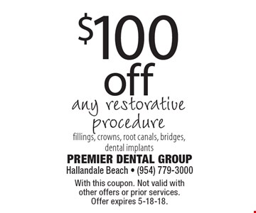 $100 off any restorative procedure. Fillings, crowns, root canals, bridges, dental implants. With this coupon. Not valid with other offers or prior services. Offer expires 5-18-18.