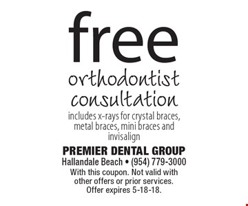 Free orthodontist consultation. Includes x-rays for crystal braces, metal braces, mini braces and invisalign. With this coupon. Not valid with other offers or prior services. Offer expires 5-18-18.