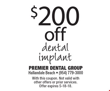 $200 off dental implant. With this coupon. Not valid with other offers or prior services. Offer expires 5-18-18.