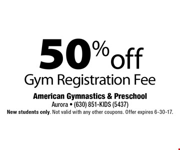 50% off gym registration fee. New students only. Not valid with any other coupons. Offer expires 6-30-17.