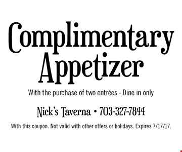 Complimentary Appetizer with the purchase of two entrees. Dine in only. With this coupon. Not valid with other offers or holidays. Expires 7/17/17.