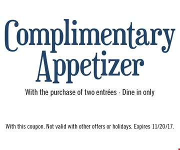 Complimentary Appetizer With the purchase of two entrees - Dine in only. With this coupon. Not valid with other offers or holidays. Expires 11/20/17.
