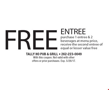 FREE ENTREE, purchase 1 entree & 2 beverages at menu price, receive the second entree of equal or lesser value free. With this coupon. Not valid with other offers or prior purchases. Exp. 5/26/17.