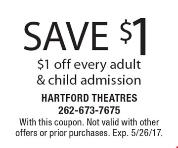 save $1, $1 off every adult & child admission. With this coupon. Not valid with other offers or prior purchases. Exp. 5/26/17.