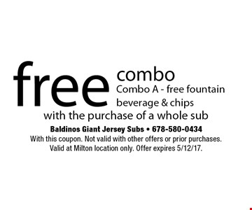 free combo Combo A - free fountain beverage & chips with the purchase of a whole sub. With this coupon. Not valid with other offers or prior purchases. Valid at Milton location only. Offer expires 5/12/17.