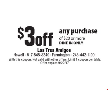 $3 off any purchase of $20 or more dine in only. With this coupon. Not valid with other offers. Limit 1 coupon per table. Offer expires 9/22/17.
