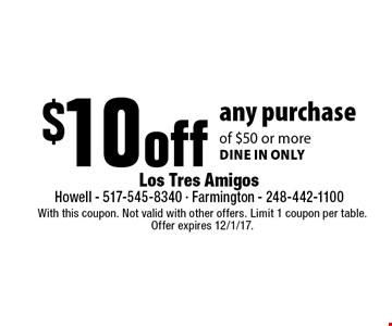 $10 off any purchase of $50 or more. Dine in only. With this coupon. Not valid with other offers. Limit 1 coupon per table. Offer expires 12/1/17.