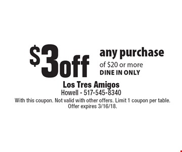 $3 off any purchase of $20 or more dine in only. With this coupon. Not valid with other offers. Limit 1 coupon per table. Offer expires 3/16/18.