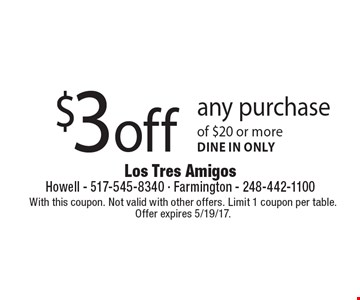 $3 off any purchase of $20 or more. Dine in only. With this coupon. Not valid with other offers. Limit 1 coupon per table.Offer expires 5/19/17.