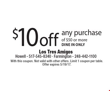 $10 off any purchase of $50 or more. Dine in only. With this coupon. Not valid with other offers. Limit 1 coupon per table.Offer expires 5/19/17.