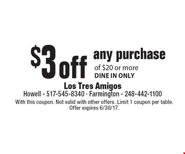 $3 off any purchase of $20 or more. Dine in only. With this coupon. Not valid with other offers. Limit 1 coupon per table. Offer expires 6/30/17.
