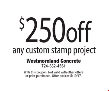 $250 off any custom stamp project. With this coupon. Not valid with other offers or prior purchases. Offer expires 5/19/17.