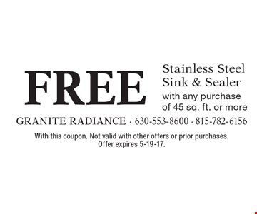 FREE Stainless Steel Sink & Sealer with any purchase of 45 sq. ft. or more. With this coupon. Not valid with other offers or prior purchases. Offer expires 5-19-17.