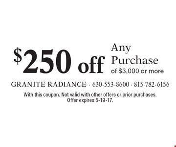 $250 off Any Purchase of $3,000 or more. With this coupon. Not valid with other offers or prior purchases. Offer expires 5-19-17.
