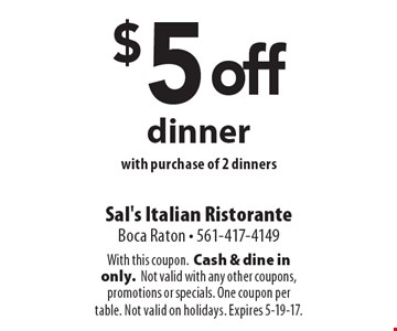 $5 off dinner with purchase of 2 dinners & 1 beverage. With this coupon. Cash & dine in only. Not valid with any other coupons, promotions or specials. One coupon per table. Not valid on holidays. Expires 5-19-17.