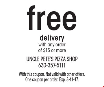 free delivery with any order of $15 or more. With this coupon. Not valid with other offers. One coupon per order. Exp. 8-11-17.