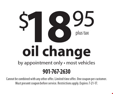 $18.95 plus tax oil change by appointment only. Most vehicles. Cannot be combined with any other offer. Limited time offer. One coupon per customer. Must present coupon before service. Restrictions apply. Expires 7-21-17.