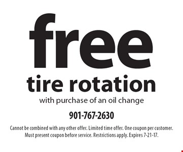Free tire rotation with purchase of an oil change. Cannot be combined with any other offer. Limited time offer. One coupon per customer. Must present coupon before service. Restrictions apply. Expires 7-21-17.