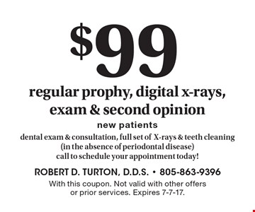 $99 regular prophy, digital x-rays, exam & second opinion, new patients, dental exam & consultation, full set ofX-rays & teeth cleaning (in the absence of periodontal disease)call to schedule your appointment today!. With this coupon. Not valid with other offers or prior services. Expires 7-7-17.