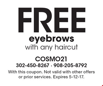 Free eyebrow wax with any haircut. With this coupon. Not valid with other offers or prior services. Expires 5-12-17.