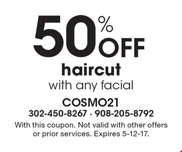 50% Off haircut with any facial. With this coupon. Not valid with other offers or prior services. Expires 5-12-17.