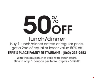 50% Off lunch/dinner buy 1 lunch/dinner entree at regular price, get a 2nd of equal or lesser value 50% off. With this coupon. Not valid with other offers. Dine in only. 1 coupon per table. Expires 5-12-17.